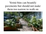 vermi bins can beautify pavements but should not make them too narrow to walk on
