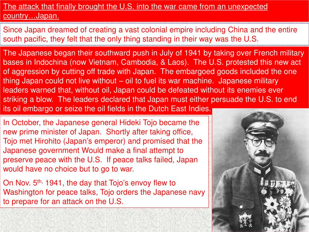 The attack that finally brought the U.S. into the war came from an unexpected country…Japan.