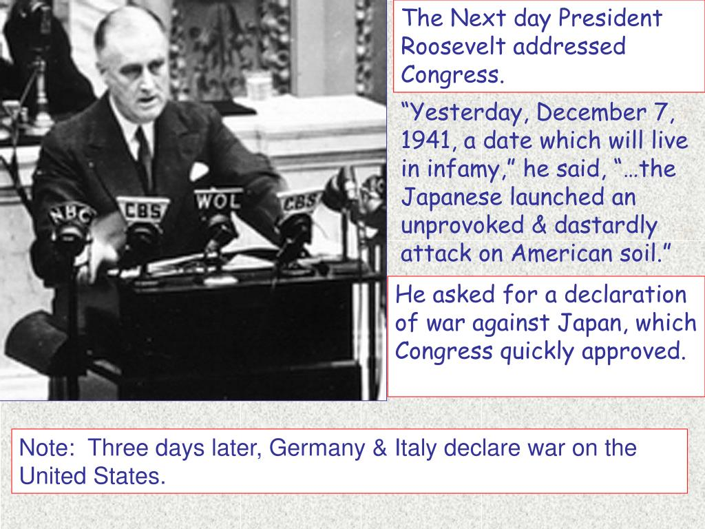The Next day President Roosevelt addressed Congress.