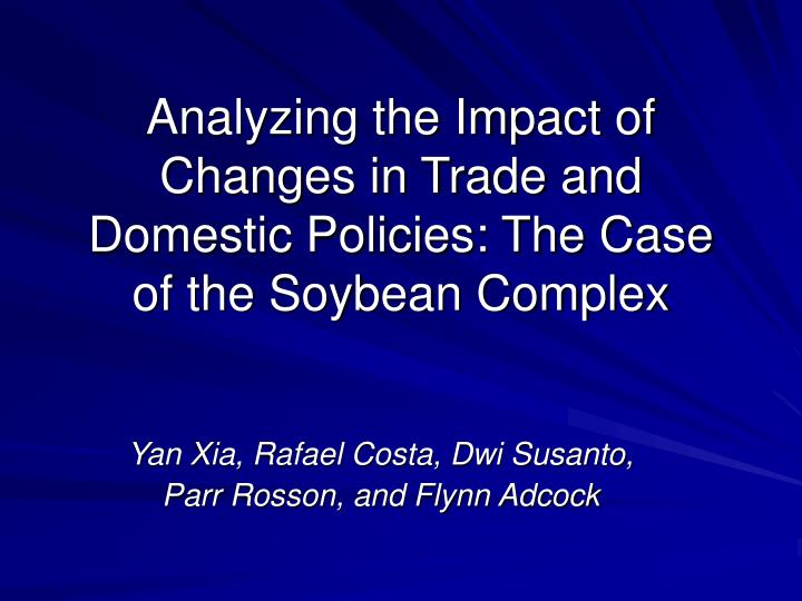 Analyzing the impact of changes in trade and domestic policies the case of the soybean complex