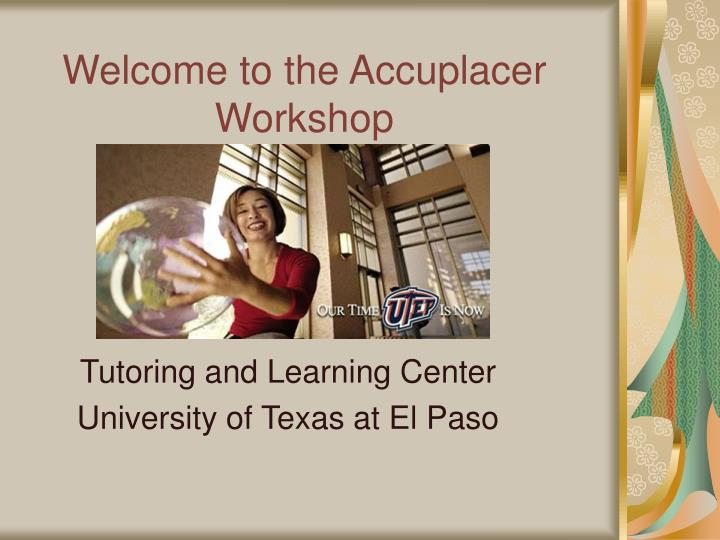 welcome to the accuplacer workshop n.