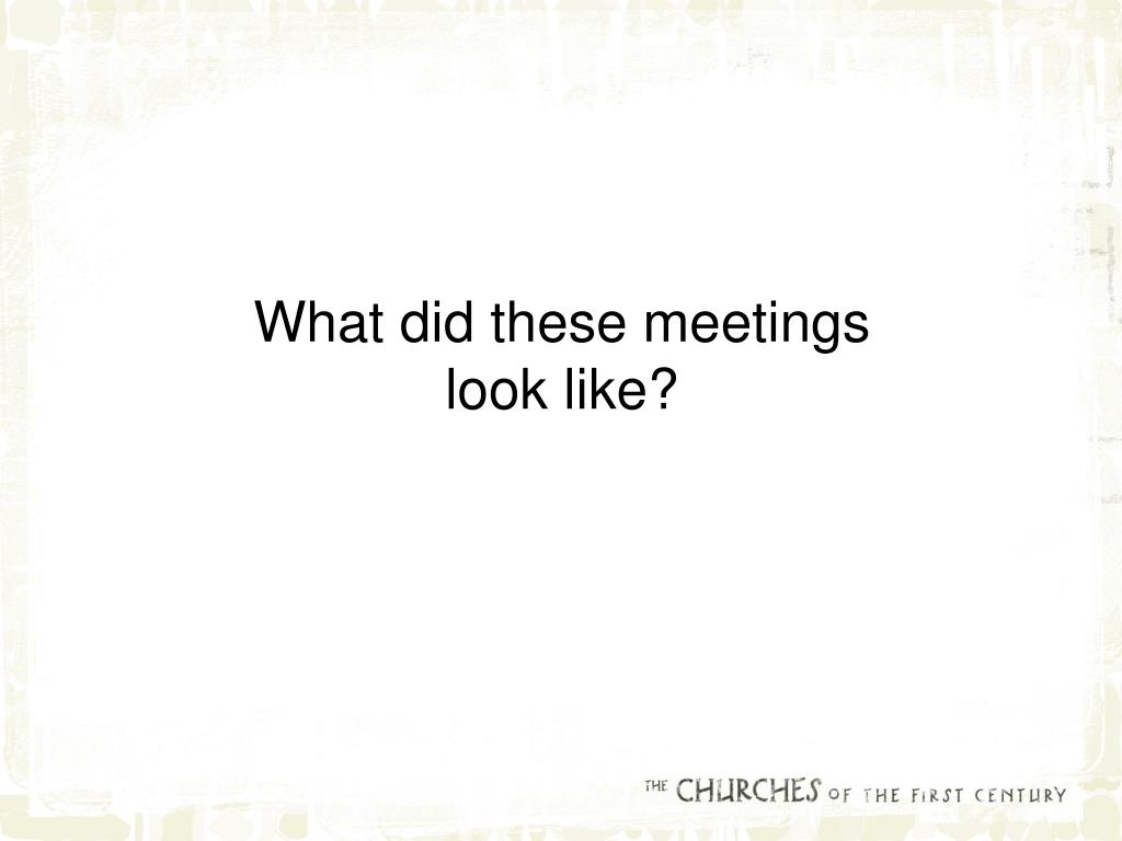 What did these meetings look like?
