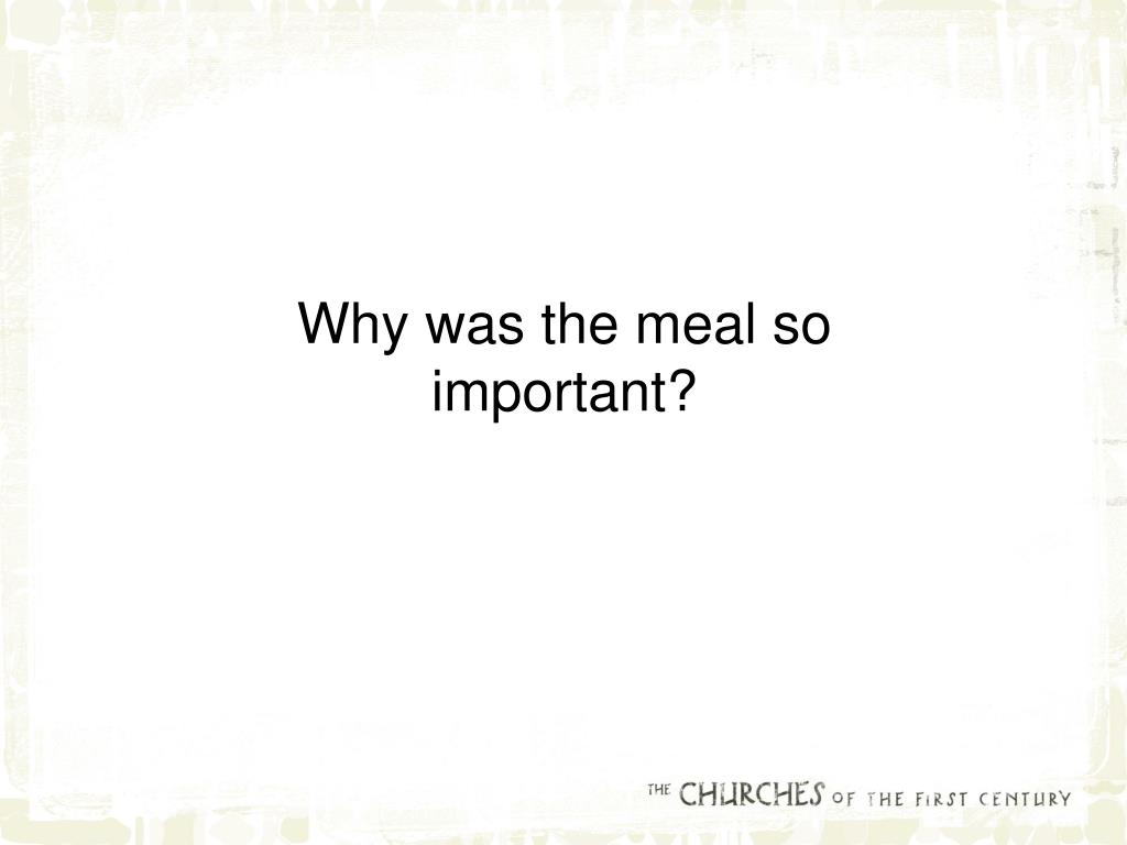Why was the meal so important?