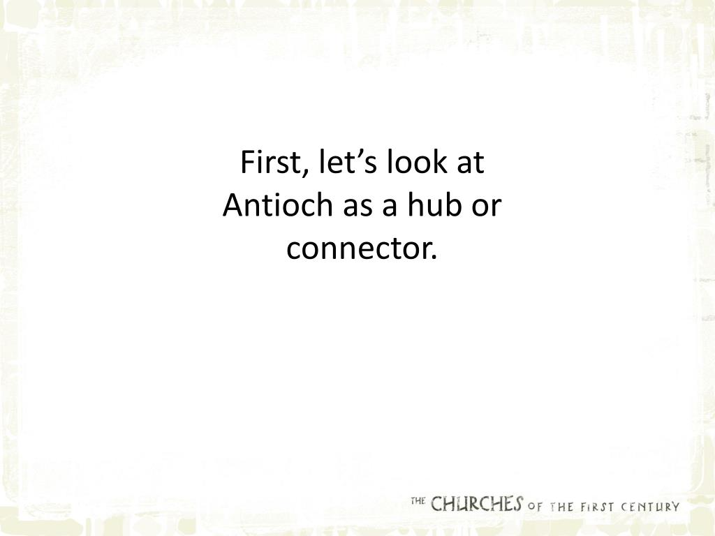 First, let's look at Antioch as a hub or connector.