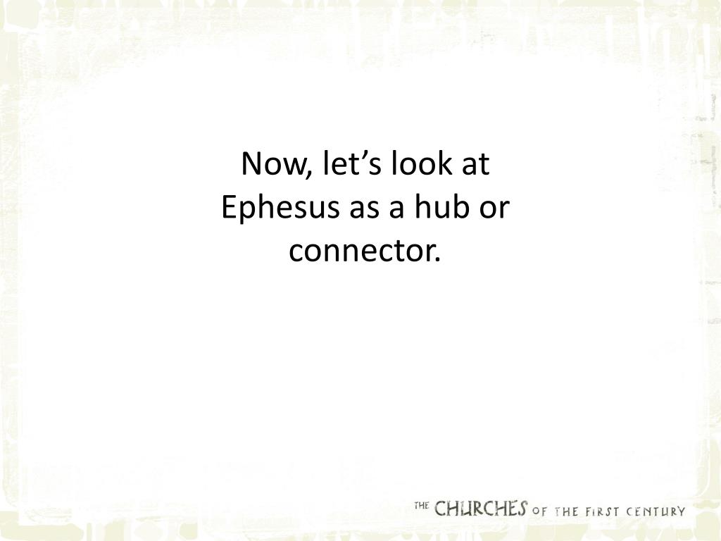 Now, let's look at Ephesus as a hub or connector.
