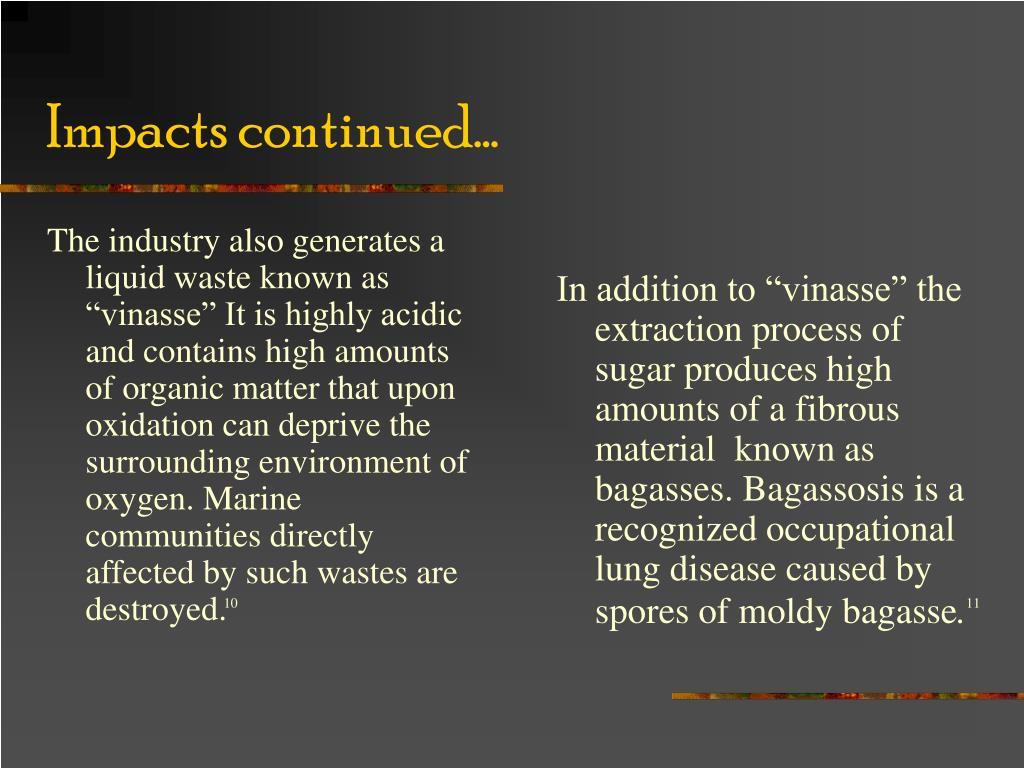 """The industry also generates a liquid waste known as """"vinasse"""" It is highly acidic and contains high amounts of organic matter that upon oxidation can deprive the surrounding environment of oxygen. Marine communities directly affected by such wastes are destroyed."""