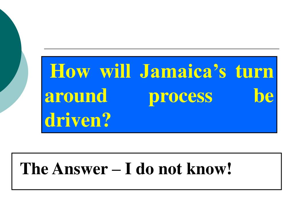 How will Jamaica's turn around process be driven?
