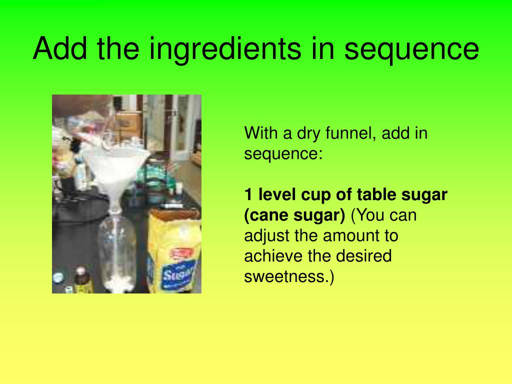 Add the ingredients in sequence