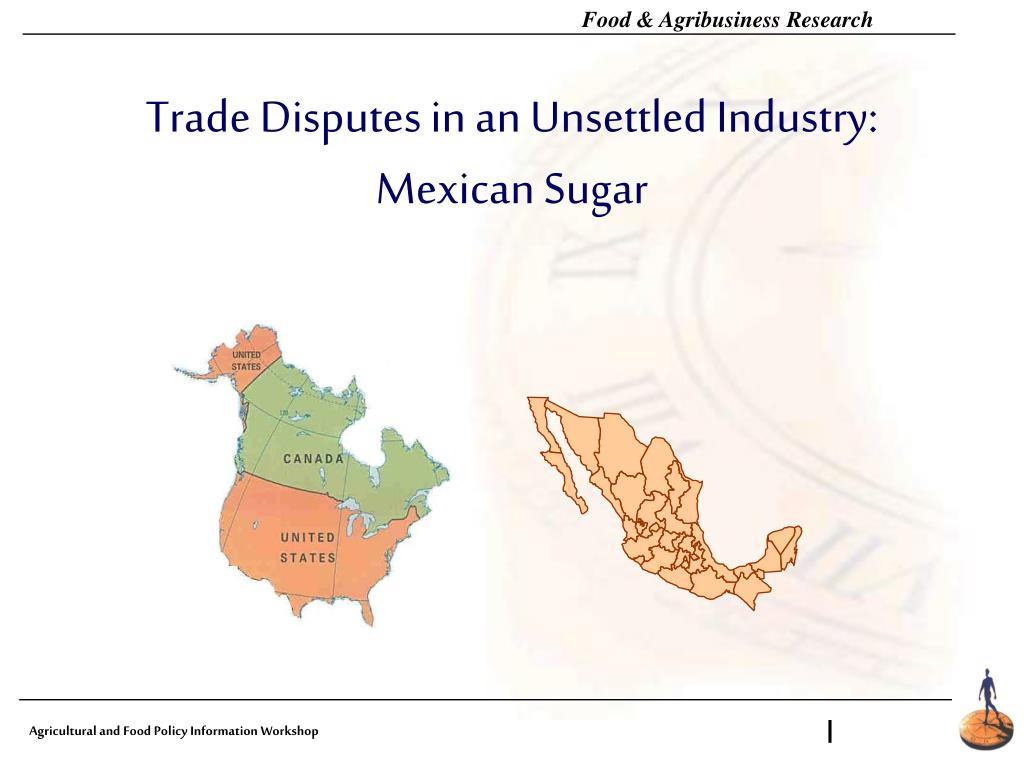 trade disputes in an unsettled industry mexican sugar