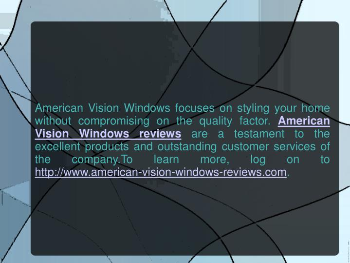 American Vision Windows focuses on styling your home without compromising on the quality factor.