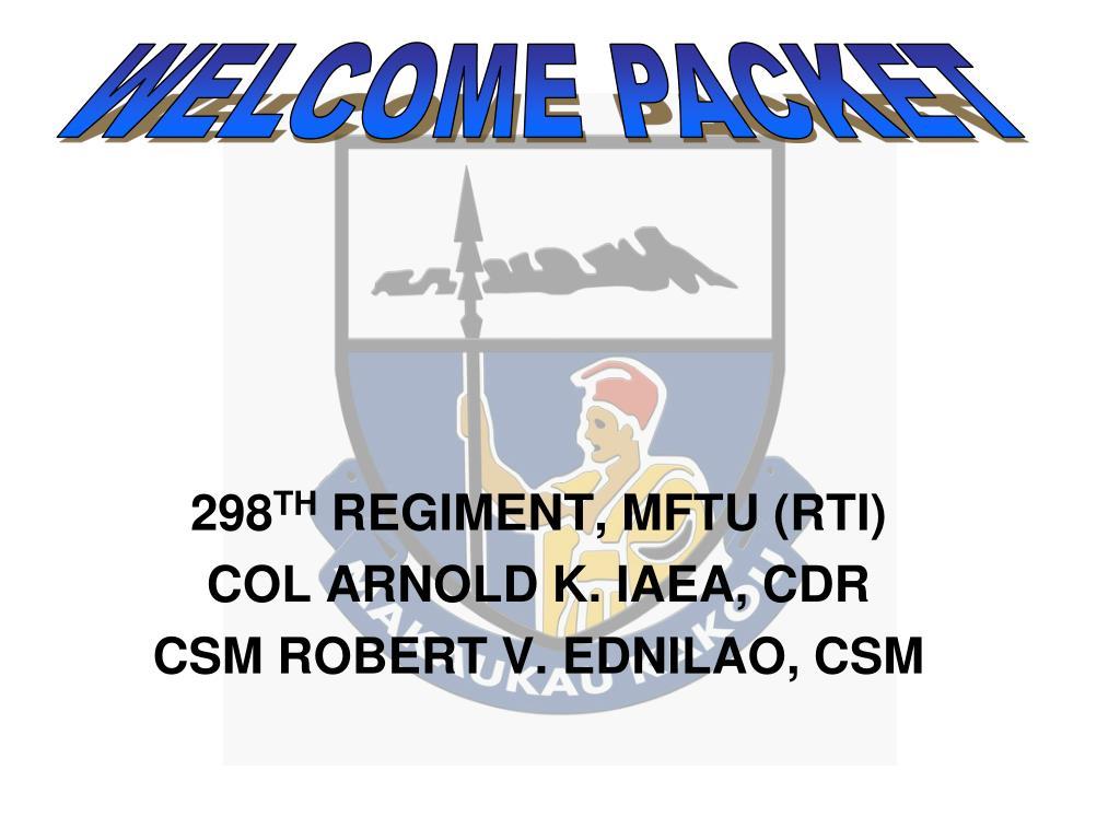 298 th regiment mftu rti col arnold k iaea cdr csm robert v ednilao csm l.