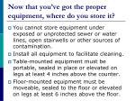 now that you ve got the proper equipment where do you store it