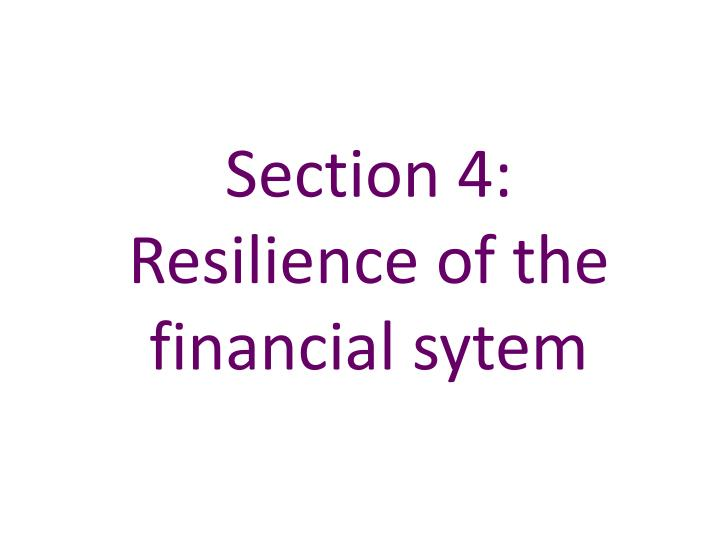 Section 4 resilience of the financial sytem