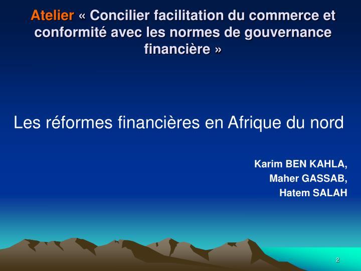 Atelier concilier facilitation du commerce et conformit avec les normes de gouvernance financi re