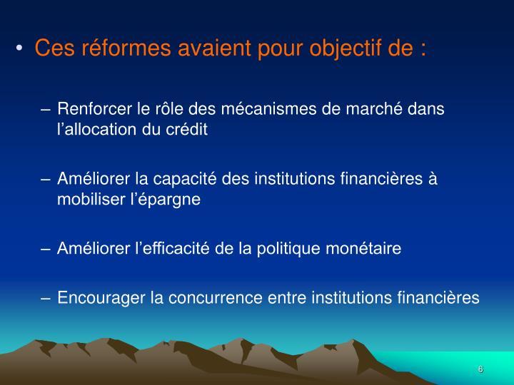 Ces réformes avaient pour objectif de :