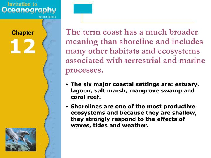 The term coast has a much broader meaning than shoreline and includes many other habitats and ecosys...