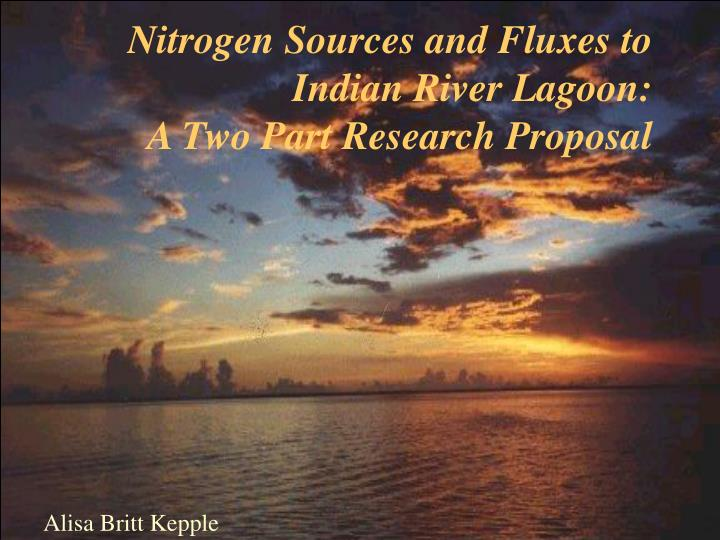 nitrogen sources and fluxes to indian river lagoon a two part research proposal n.