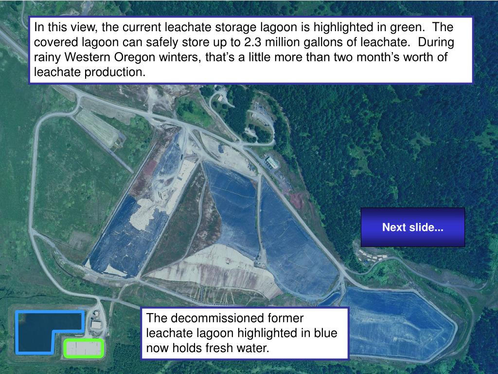 In this view, the current leachate storage lagoon is highlighted in green.  The covered lagoon can safely store up to 2.3 million gallons of leachate.  During rainy Western Oregon winters, that's a little more than two month's worth of leachate production.