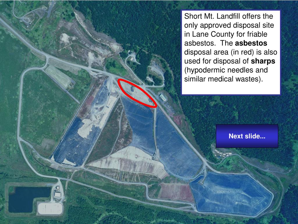 Short Mt. Landfill offers the only approved disposal site in Lane County for friable asbestos.  The