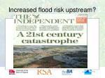 increased flood risk upstream