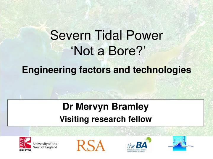 Severn tidal power not a bore engineering factors and technologies