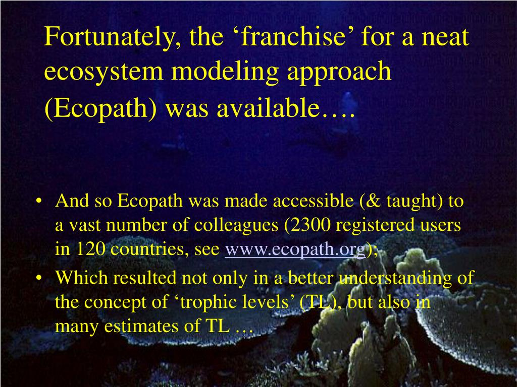 Fortunately, the 'franchise' for a neat ecosystem modeling approach (Ecopath) was available….
