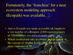 fortunately the franchise for a neat ecosystem modeling approach ecopath was available