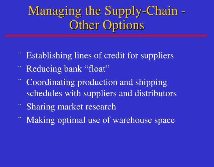 Managing the Supply-Chain - Other Options