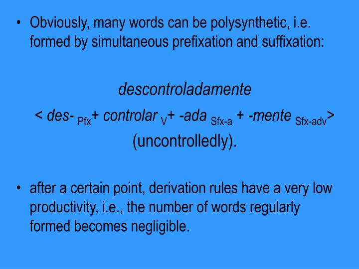 Obviously, many words can be polysynthetic, i.e. formed by simultaneous prefixation and suffixation: