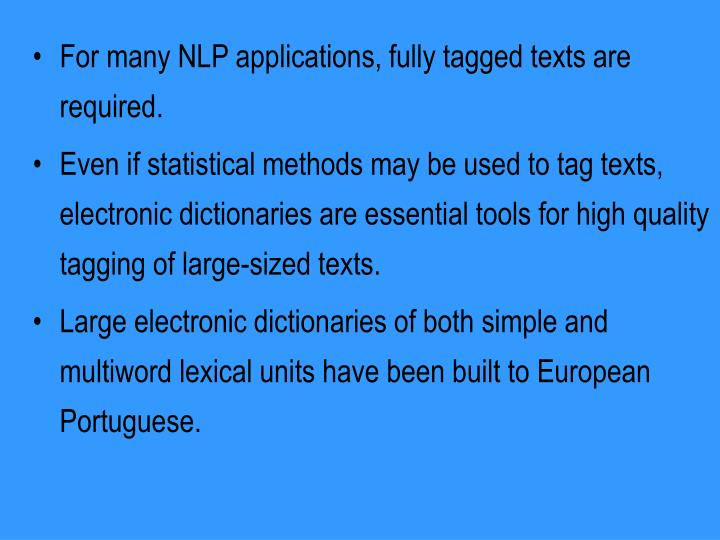 For many NLP applications, fully tagged texts are required.