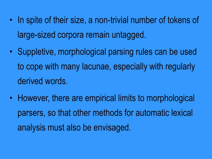 In spite of their size, a non-trivial number of tokens of large-sized corpora remain untagged.