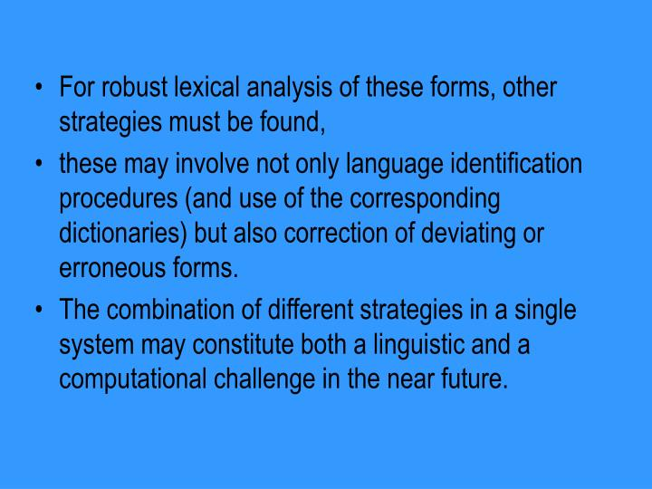 For robust lexical analysis of these forms, other strategies must be found,