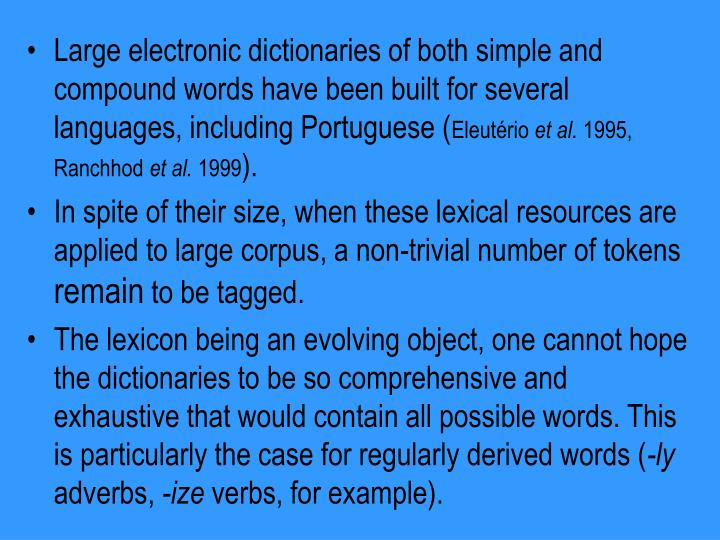 Large electronic dictionaries of both simple and compound words have been built for several languages, including Portuguese (