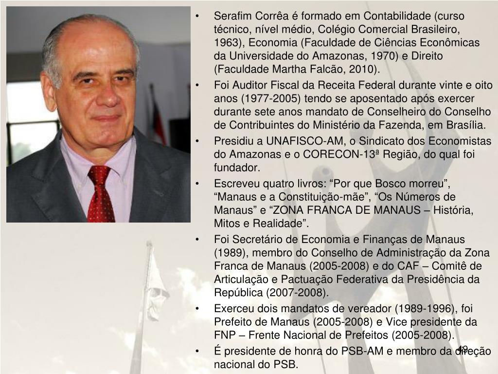 Serafim Corrêa é formado em Contabilidade (curso técnico, nível médio, Colégio Comercial Brasileiro, 1963), Economia (Faculdade de Ciências Econômicas da Universidade do Amazonas, 1970) e Direito (Faculdade Martha Falcão, 2010).