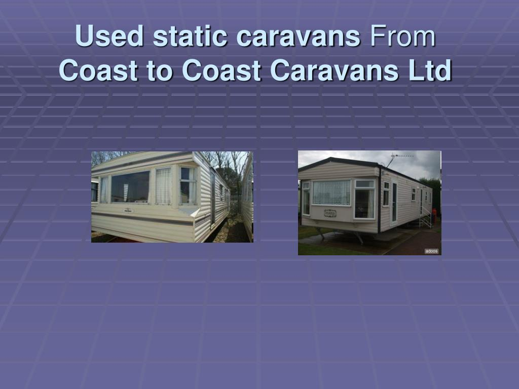 used static caravans from coast to coast caravans ltd l.