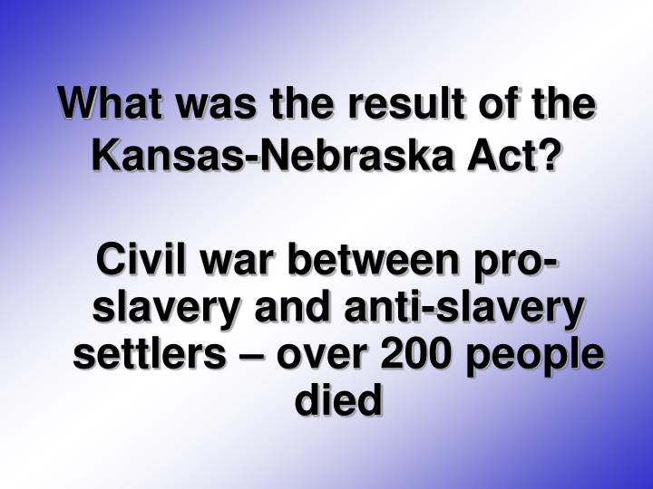 What was the result of the  Kansas-Nebraska Act?