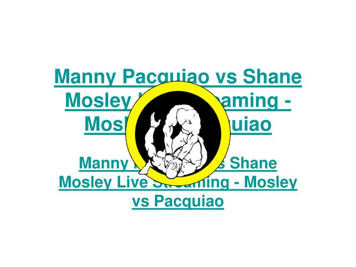 Manny pacquiao vs shane mosley live streaming mosley vs pacquiao