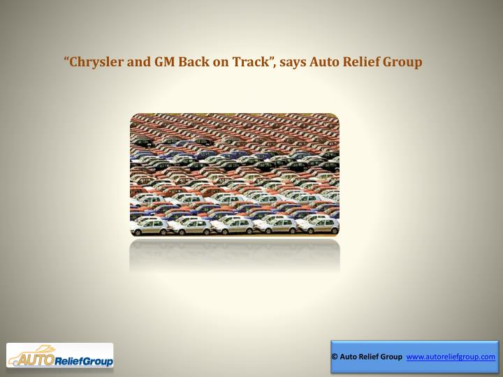 """Chrysler and GM Back on Track"", says Auto Relief Group"