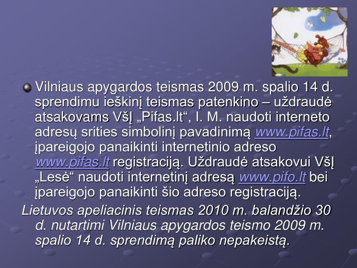 Vilniaus apygardos teismas 2009 m. spalio 14 d. sprendimu ieškinį teismas patenkino – uždraudė atsakovams