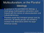 multiculturalism or the pluralist ideology