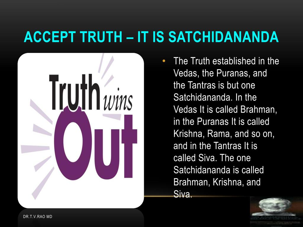 Accept truth – it is Satchidananda