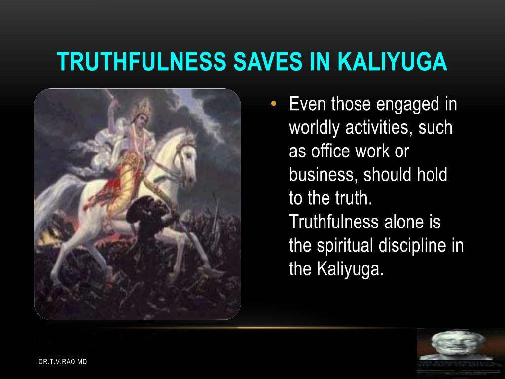 Truthfulness saves in Kaliyuga