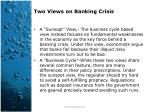 two views on banking crisis