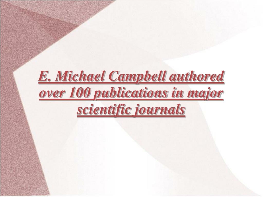 E. Michael Campbell authored over 100 publications in major scientific journals