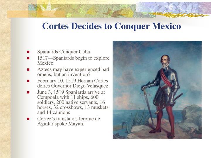 Cortes decides to conquer mexico
