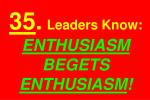 35 leaders know enthusiasm begets enthusiasm
