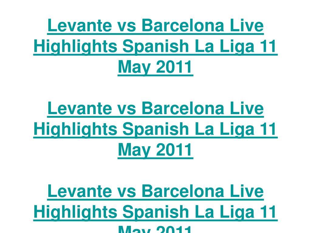 Levante vs Barcelona Live Highlights Spanish La Liga 11 May 2011