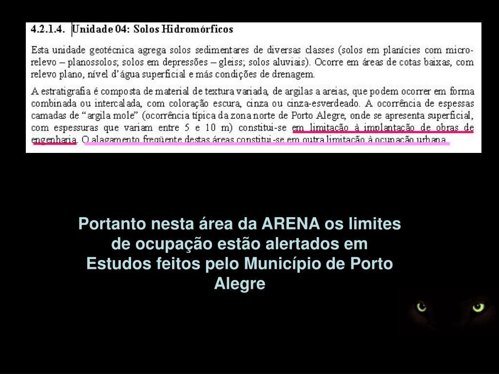 Portanto nesta área da ARENA os limites de ocupação estão alertados em Estudos feitos pelo Município de Porto Alegre