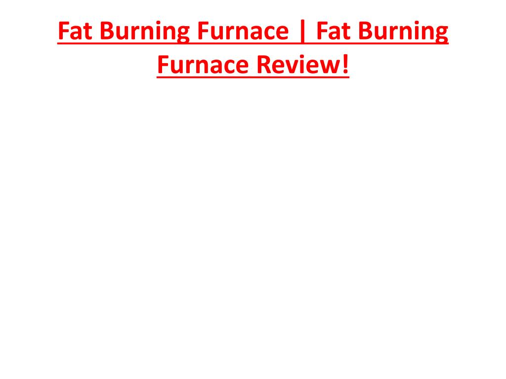fat burning furnace fat burning furnace review l.
