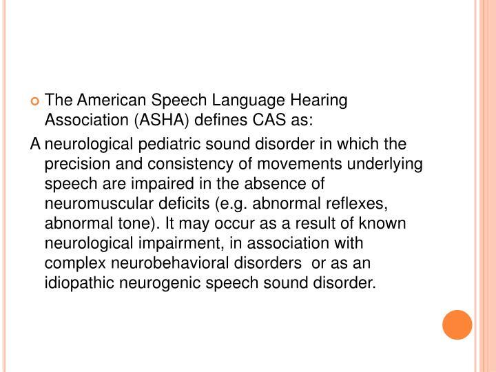 The American Speech Language Hearing Association (ASHA) defines CAS as: